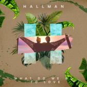 Hallman feat. Elwin - What Do We Do To Love